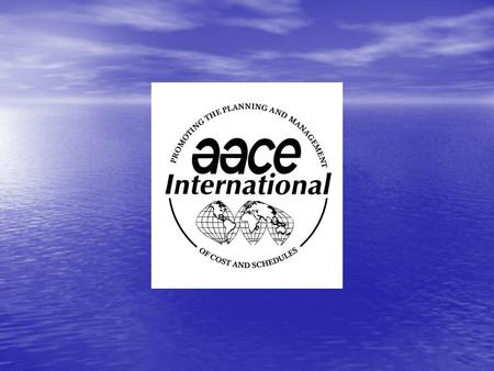 AACE International – Where Are We, The Path Forward, Why Membership can Yield a Phenomenal Return on Your Investment (ROI) Presented to the North Florida.