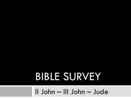 BIBLE SURVEY II John – III John – Jude. Titles English – Second John Greek – Iwannou B English – Third John Greek - Iwannou G.
