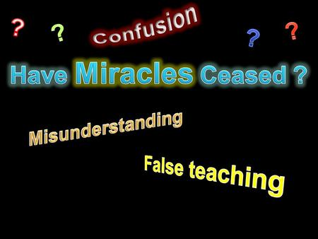 """fail"" ""Cease"" ""Vanish Away"" - 1 Cor. 13:8 What Is A Miracle ? ""act of God superseding or suspending a natural law"" Sign an event that is contrary to."