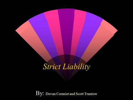 Strict Liability By: Devan Cormier and Scott Trantow.