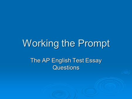 Working the Prompt The AP English Test Essay Questions.
