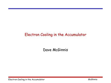 Electron Cooling in the Accumulator McGinnis Electron Cooling in the Accumulator Dave McGinnis.