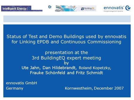 © ennovatis GmbH 1 Status of Test and Demo Buildings used by ennovatis for Linking EPDB and Continuous Commissioning presentation at the 3rd BuildingEQ.