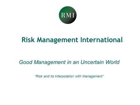 Risk Management International Good Management in an Uncertain World ''Risk and its Interpolation with Management''