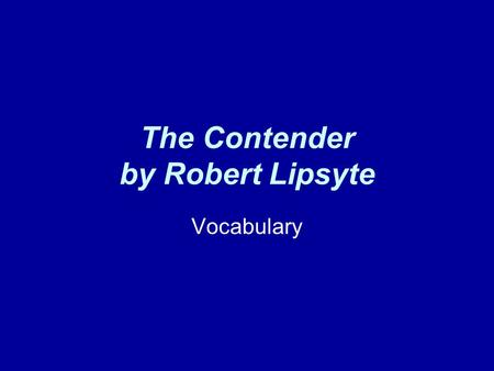 The Contender by Robert Lipsyte Vocabulary. contend To strive against difficulty; struggle.