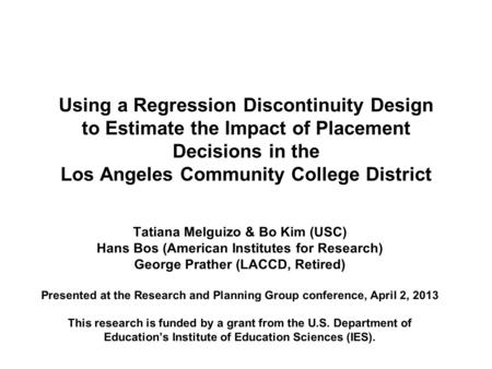 Using a Regression Discontinuity Design to Estimate the Impact of Placement Decisions in the Los Angeles Community College District Tatiana Melguizo &