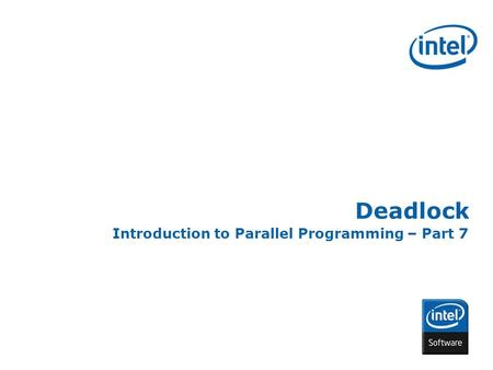 INTEL CONFIDENTIAL Deadlock Introduction to Parallel Programming – Part 7.