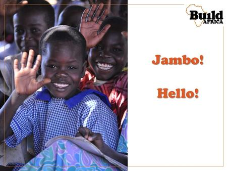 Jambo!Hello!. Established 1978 - 35 years International Development experience Focus on sustainable, community led development 2011 shortlisted for the.