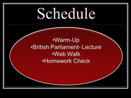 Warm-Up British Parliament- Lecture Web Walk Homework Check Warm-Up British Parliament- Lecture Web Walk Homework Check.