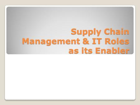 Supply Chain Management & IT Roles as its Enabler.