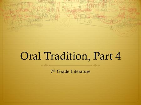Oral Tradition, Part 4 7 th Grade Literature. Background  This week's selections include a Greek myth, and American trickster tale, and a Hispanic folk.