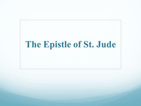 "The Epistle of St. Jude. The Epistle of St. Jude Author: + St. Jude the apostle is the author: ""Jude, a bondservant of Jesus Christ, and brother of James"""