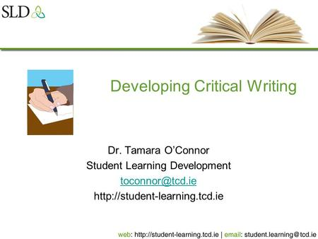 Developing Critical Writing Dr. Tamara O'Connor Student Learning Development