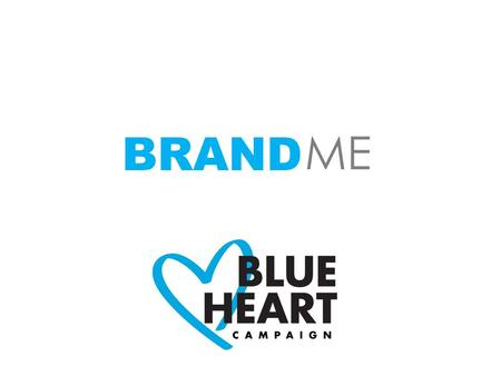 BRAND ME. OBJECTIVES Generate awareness of the enormous impact of human trafficking in the world. Give visibility to the Blue Heart symbol and the importance.