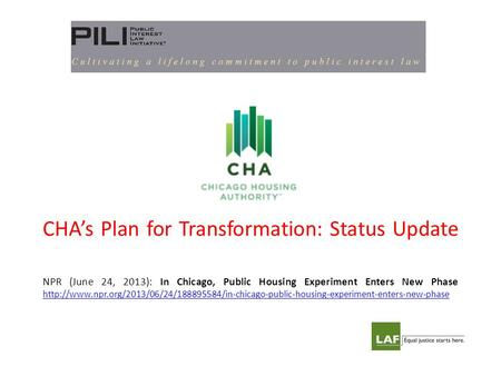 CHA's Plan for Transformation: Status Update NPR (June 24, 2013): In Chicago, Public Housing Experiment Enters New Phase