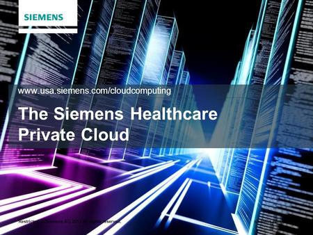 Restricted © Siemens AG 2013 All rights reserved.siemens.com/answers The Siemens Healthcare Private Cloud www.usa.siemens.com/cloudcomputing.
