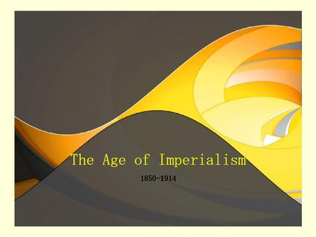 1.Imperialism – A policy in which a strong nation seeks to dominate other countries politically, economically and socially 2.Capitalism – Economic system.