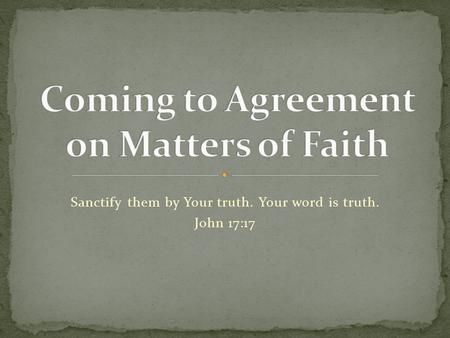 Sanctify them by Your truth. Your word is truth. John 17:17.