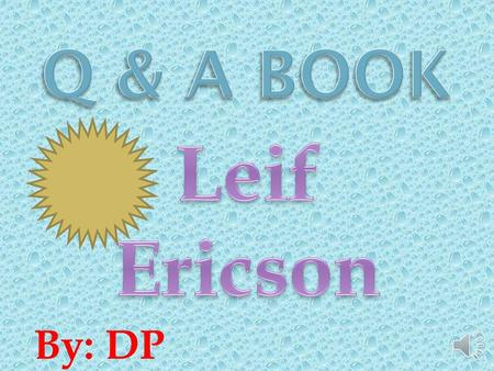 By: DP  Leif Ericson's Early Work  Early Life  Leif Ericson Mysteries  Leif Ericson Late Work  Leif Ericson Late Life  Glossary.