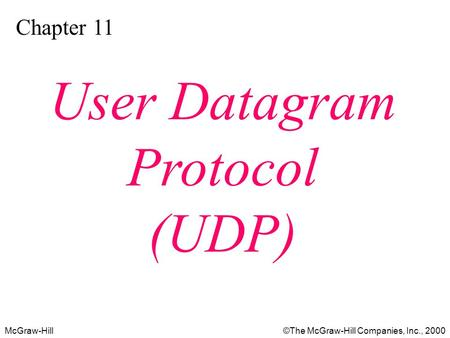 McGraw-Hill©The McGraw-Hill Companies, Inc., 2000 Chapter 11 User Datagram Protocol (UDP)