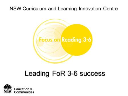 Phase 1 Module 1 Leading FoR 3-6 in your school NSW Curriculum and Learning Innovation Centre Leading FoR 3-6 success.