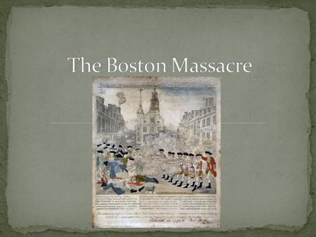 1. The Boston Massacre was an event when the British troops shot their guns into a mob of Bostonians resulting in the death of five people. 2. This event.