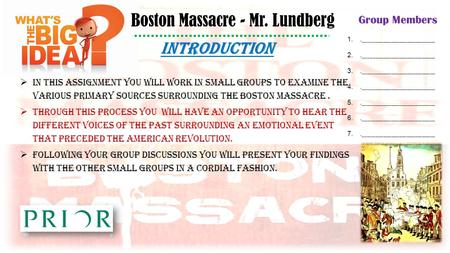 Boston Massacre - Mr. Lundberg Group Members 1.. ____________________________ 2.. ____________________________ 3.. ____________________________ 4.. ____________________________.