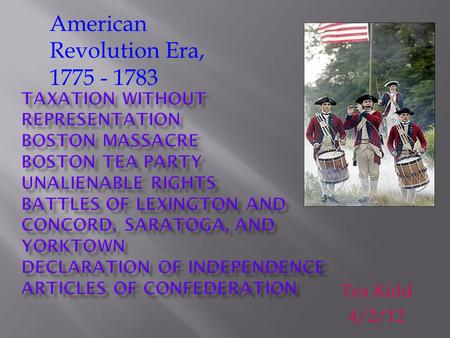 Tea Kidd 4/2/12 American Revolution Era, 1775 - 1783.