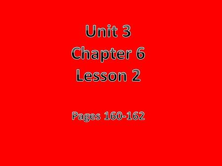 Unit 3 Chapter 6 Lesson 2 Pages 160-162.