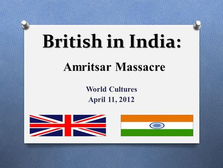 Amritsar Massacre World Cultures April 11, 2012 British in India: