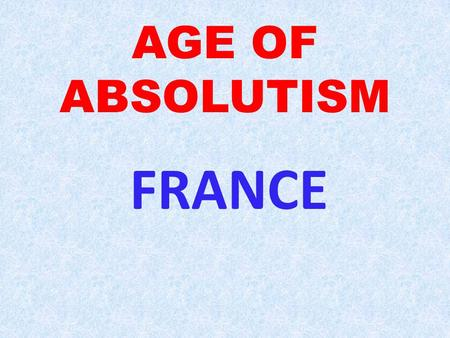 AGE OF ABSOLUTISM FRANCE. After the break up of empire, France was under the feudal system CAPETIAN DYNASTY 987 began it in France through Monarchy ends.