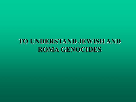 TO UNDERSTAND JEWISH AND ROMA GENOCIDES. A Specific vocabulary.