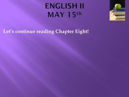 Let's continue reading Chapter Eight!.  Extra credit available for attending one of the band performances  Thursday at 3:30 ($2)  Friday at 7 ($5)