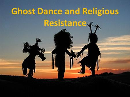 Ghost Dance and Religious Resistance