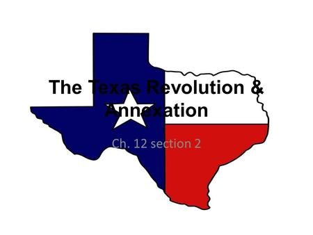 The Texas Revolution & Annexation