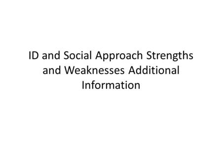 ID and Social Approach Strengths and Weaknesses Additional Information.