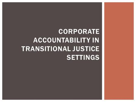 CORPORATE ACCOUNTABILITY IN TRANSITIONAL JUSTICE SETTINGS.