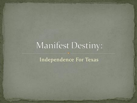 Independence For Texas. In 1819, in the Adams-Onis Treaty with Spain, the United States had agreed to drop any claim to Texas. At the time, few people.