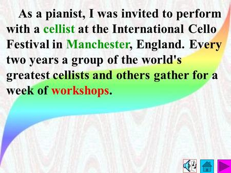 As a pianist, I was invited to perform with a cellist at the International Cello Festival in Manchester, England. Every two years a group of the world's.