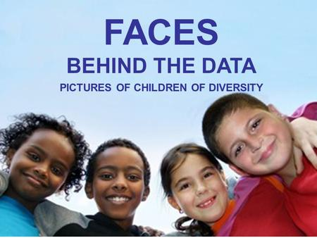 FACES BEHIND THE DATA PICTURES OF CHILDREN OF DIVERSITY.