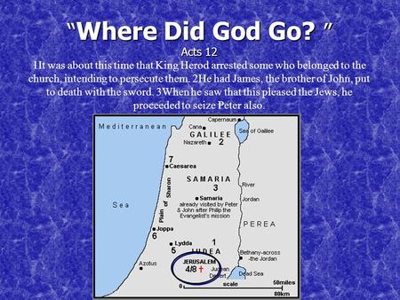 """ Where Did God Go? "" Acts 12 "" Where Did God Go? "" Acts 12 1It was about this time that King Herod arrested some who belonged to the church, intending."