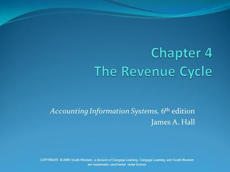 Accounting Information Systems, 6 th edition James A. Hall COPYRIGHT © 2009 South-Western, a division of Cengage Learning. Cengage Learning and South-Western.