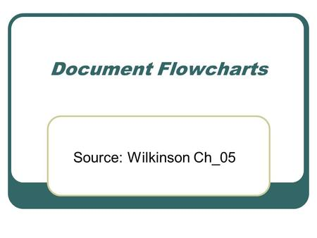 Document Flowcharts Source: Wilkinson Ch_05.