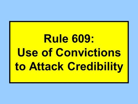 Rule 609: Use of Convictions to Attack Credibility.