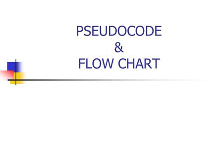 PSEUDOCODE & FLOW CHART. HOW TO PLAN YOUR PROGRAM PROGRAM CAN BE REPRESENT USING : PSEUDOCODE FLOW CHART NS (NASSI SCHIDERMAN) CHART.