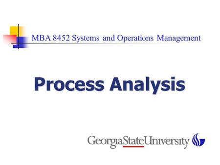 MBA 8452 Systems and Operations Management MBA 8452 Systems and Operations Management Process Analysis.