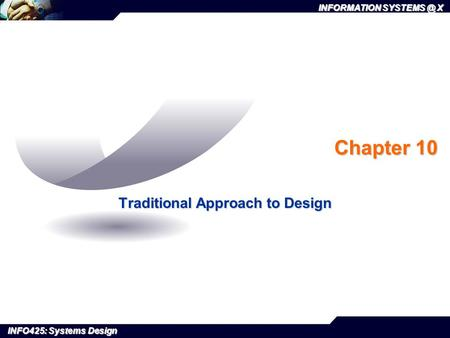 INFORMATION X INFO425: Systems Design Chapter 10 Traditional Approach to Design.