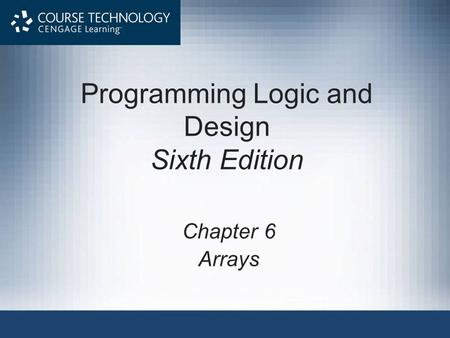 Programming Logic and Design Sixth Edition Chapter 6 Arrays.