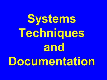 Systems Techniques and Documentation. Use of Systems Techniques in Systems Development What are the three phases of a systems development project? 1Systems.