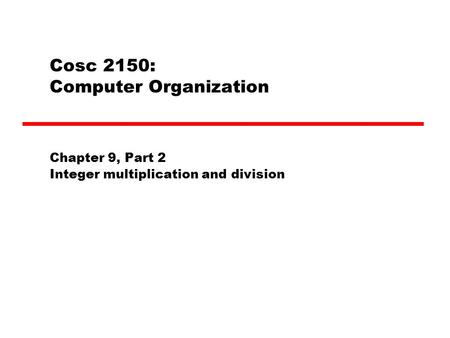 Cosc 2150: Computer Organization Chapter 9, Part 2 Integer multiplication and division.